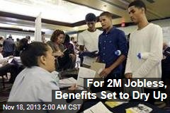 For 2M Jobless, Benefits Set to Dry Up