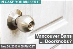 Vancouver Bans ... Doorknobs?