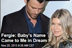 Fergie: Baby's Name Came to Me in Dream
