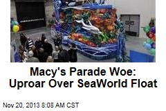 Macy's Parade Woe: Uproar Over SeaWorld Float