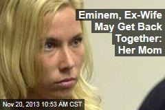Eminem, Ex-Wife May Get Back Together: Her Mom