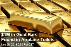 $1M in Gold Bars Found in Airplane Toilets