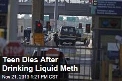 Teen Dies After Drinking Liquid Meth