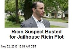 Ricin Suspect Busted for Jailhouse Ricin Plot