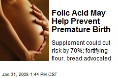 Folic Acid May Help Prevent Premature Birth
