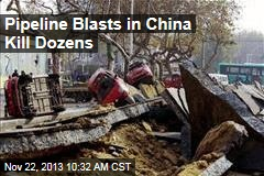 Pipeline Blasts in China Kill Dozens