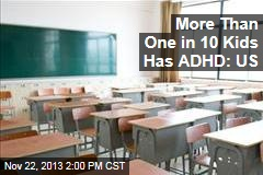 More Than One in 10 Kids Has ADHD: US