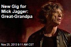 New Gig for Mick Jagger: Great-Grandpa