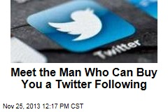 Meet the Man Who Can Buy You a Twitter Following