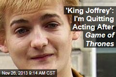 'King Joffrey': I'm Quitting Acting After Game of Thrones