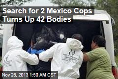 Search for Missing Mexico Cops Turns Up 42 Bodies