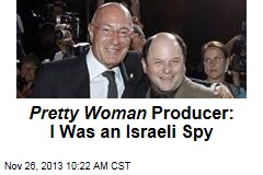 Pretty Woman Producer: I Was an Israeli Spy