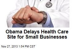 Obama Delays Health Care Site for Small Businesses