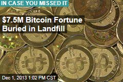 $7.5M Bitcoin Fortune Buried in Landfill