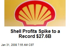 Shell Profits Spike to a Record $27.6B