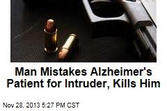 Man Mistakes Alzheimer's Patient for Intruder, Kills Him