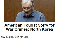 American Tourist Sorry for War Crimes: North Korea