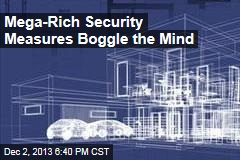 Mega-Rich Security Measures Boggle the Mind