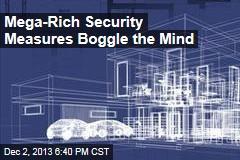 Mega-Rich Security Measures Boggle the Mind