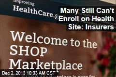 Many Still Can't Enroll on Health Site: Insurers