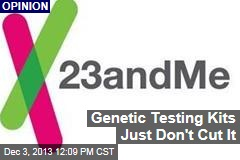 Genetic Testing Kits Just Don't Cut It