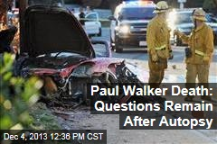 Paul Walker Death: Questions Remain After Autopsy
