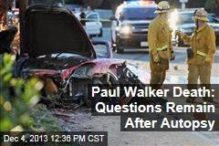 Paul Walker Death: Questions Remain After Autopsy