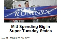 Mitt Spending Big in Super Tuesday States