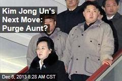 Kim Jong Un's Next Move: Purge Aunt?