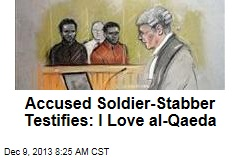 Accused Soldier-Stabber Testifies: I Love al-Qaeda