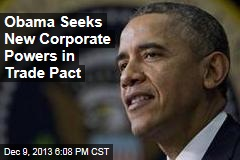 Obama Seeks New Corporate Powers in Trade Pact