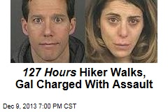 127 Hours Hiker Walks, Gal Charged With Assault