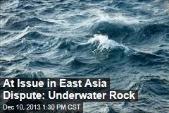 At Issue in East Asia Dispute: Underwater Rock