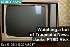 Watching a Lot of Traumatic News Jacks PTSD Risk