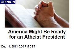 America Might Be Ready for an Atheist President