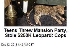 Teen Partygoers Swiped $250K Leopard