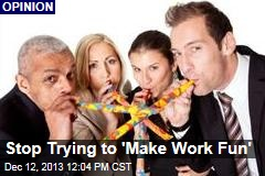 Stop Trying to 'Make Work Fun'