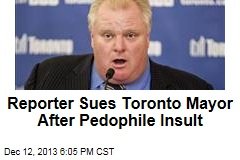 Reporter Sues Toronto Mayor After Pedophile Insult