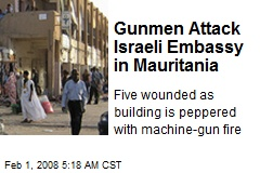 Gunmen Attack Israeli Embassy in Mauritania
