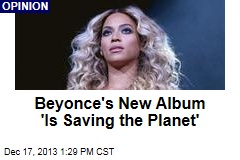 Beyonce's New Album 'Is Saving the Planet'