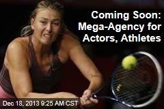 Coming Soon: Mega-Agency for Actors, Athletes