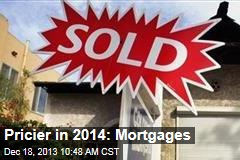 Pricier in 2014: Mortgages