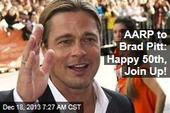 AARP to Brad Pitt: Happy 50th, Join Up!