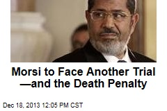 Morsi to Face Another Trial—and the Death Penalty