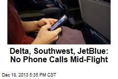 Delta, Southwest, JetBlue: No Phone Calls Mid-Flight