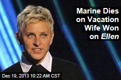 Marine Dies on Vacation Wife Won on Ellen