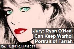 Jury: Ryan O'Neal Can Keep Warhol Portrait of Farrah