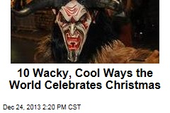 10 Wacky, Cool Ways the World Celebrates Christmas