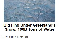 Big Find Under Greenland's Snow: 100B Tons of Water