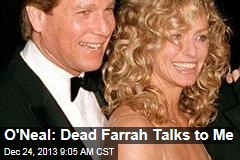 O'Neal: Dead Farrah Talks to Me